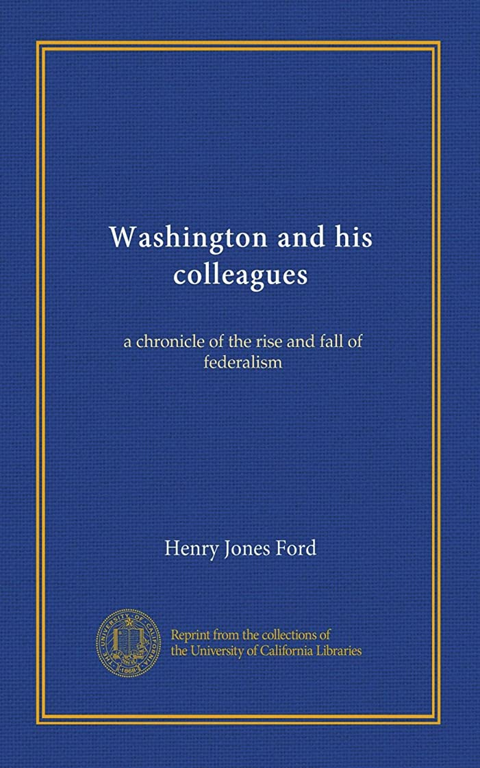 シャッフル震えスクリューWashington and his colleagues: a chronicle of the rise and fall of federalism