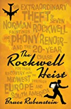 The Rockwell Heist: The extraordinary theft of seven Norman Rockwell paintings and a phony Renoir―and the 20-year chase fo...