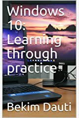 Windows 10: Learning through practice Kindle Edition