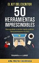 El kit del escritor: 50 herramientas imprescindibles: Para ayudarte a: escribir rápido, publicar fácil y promocionar tu li...