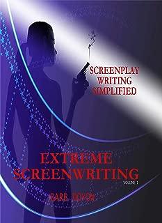 Extreme Screenwriting: Screenplay Writing Simplified