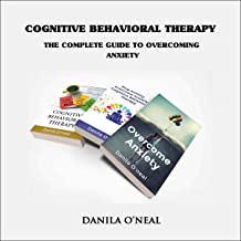 Cognitive Behavioral Therapy: The Complete Guide to Overcoming Anxiety