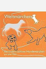 Weltmärchen - Besonders schöne Hundemärchen aus aller Welt (Weltmärchen / Märchen für Weltkinder) Audio CD
