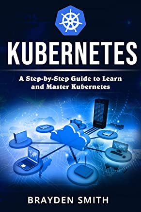 Kubernetes: A Step-by-Step Guide to Learn and Master Kubernetes (English Edition)