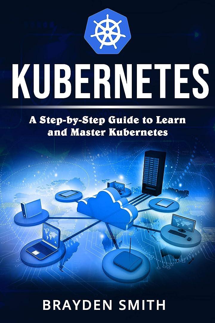 説教費やす応答Kubernetes: A Step-by-Step Guide to Learn and Master Kubernetes (English Edition)