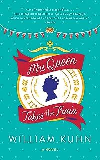 Mrs Queen Takes the Train: A Novel