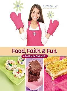 Food, Faith and Fun: A Faithgirlz! Cookbook