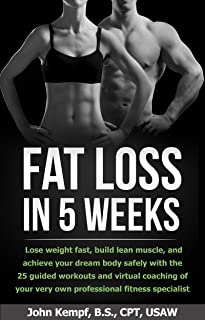 Fat Loss in 5 Weeks: Burn fat fast, build lean muscle, and achieve your dream physique safely with the virtual guidance of your very own professional fitness specialist