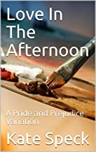 Love In The Afternoon: A Pride and Prejudice Variation
