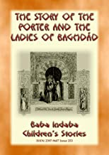 THE STORY OF THE PORTER and THE LADIES OF BAGHDAD - A Children's Story from 1001 Arabian Nights: Baba Indaba Children's Stories - Issue 253