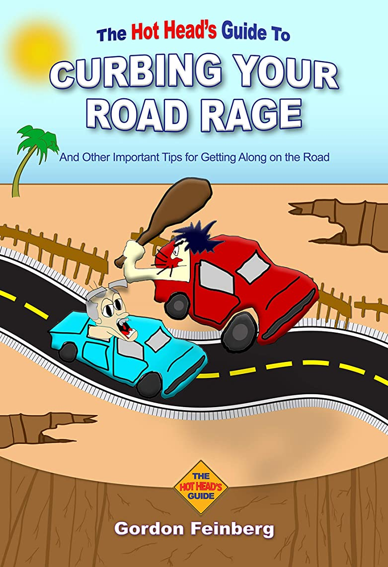 Curbing Your Road Rage and Other Important Tips for Getting Along on the Road: A quick, witty look at how we drive from a Hot Head's point of view. (English Edition)