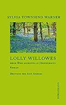 Lolly Willowes: oder Der liebevolle Jägersmann (German Edition)