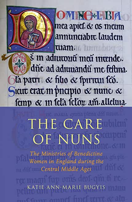 The Care of Nuns: The Ministries of Benedictine Women in England during the Central Middle Ages (English Edition)