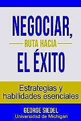 Negociar, ruta hacia el éxito: Estrategias y habilidades esenciales (Spanish Edition) Kindle Edition