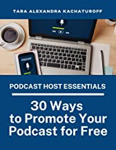 Podcast Host Essentials: 30 Ways to Promote Your Podcast for Free