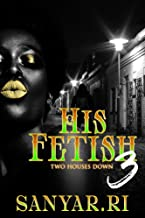 His Fetish 3: TWO HOUSES DOWN