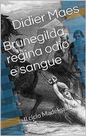 Brunegilda, regina odio e sangue: Il ciclo Madelgairo