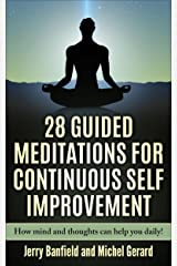 28 Guided Meditations for Continuous Self Improvement: How mind and thoughts can help you daily! Kindle Edition