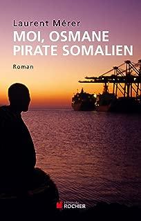 Moi, Osmane, pirate somalien suivi de Pirates d'hier et d'aujourd'hui: Petite histoire de la piraterie des origines à nos jours (French Edition)