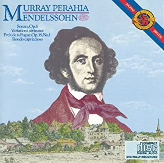 Mendelssohn: Piano Sonata, Op. 6 / Variations serieuses / Prelude and Fugue Op. 35, No. 1 / Rondo capriccioso