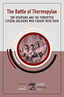 The Battle of Thermopylae: 300 Spartans and the Forgotten Citizen-Soldiers Who Fought with Them (HistoryIn60)