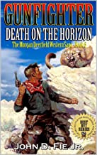 Gunfighter: Morgan Deerfield: Death on the Horizon: The Exciting Sixth Western Adventure In The