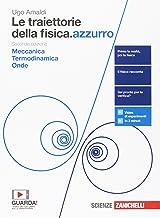 Le traiettorie della fisica. azzurro. Da Galileo a Heisenberg. Con interactive e-book. Per le Scuole superiori. Con Conten...