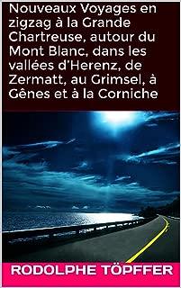 Nouveaux Voyages en zigzag à la Grande Chartreuse, autour du Mont Blanc, dans les vallées d'Herenz, de Zermatt, au Grimsel, à Gênes et à la Corniche (French Edition)