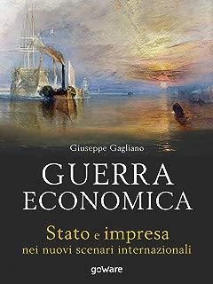 Guerra economica. Stato e impresa nei nuovi scenari internazionali (Italian Edition)