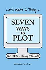 Seven Ways To Plot: Let's Write A Story! Kindle Edition