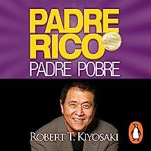 Padre Rico, Padre Pobre [Rich Dad, Poor Dad]: Qué les enseñan los ricos a sus hijos acerca del dinero. ¡que los pobres y l...