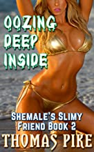 Oozing Deep Inside: Shemale's Slimy Friend Book 2