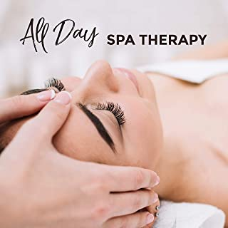 All Day Spa Therapy: 2019 Music Selection for Total Body & Soul Regeneration in Spa Salon, Wellness Relaxation, Massage Session
