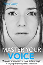 Master Your Voice: My Personal Approach To More Skill And Depth In Singing - Beyond Perfect Technique!