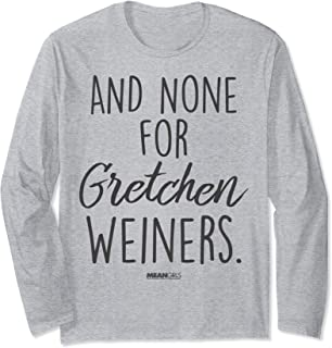 Mean Girls And None For Gretchen Weiners Long Sleeve T-Shirt