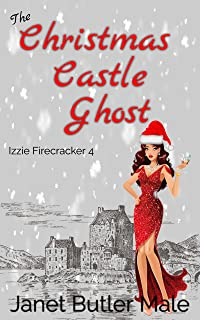 The Christmas Castle Ghost: A romantic comedy of ghosts and second chances (Izzie Firecracker Book 4) (English Edition)