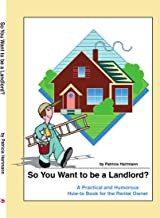 So You Want to be a Landlord?: A Practical and Humorous How-to Book for the Rental Owner