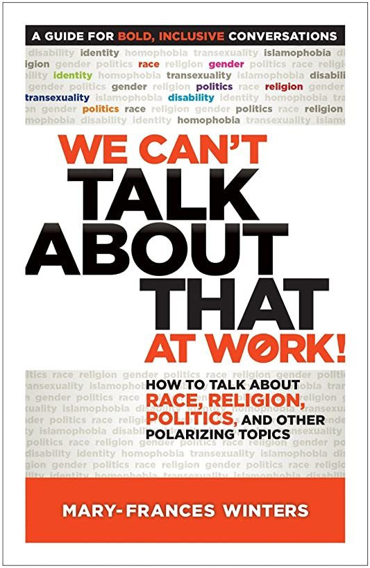 We Can't Talk about That at Work!: How to Talk about Race, Religion, Politics, and Other Polarizing Topics