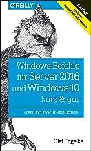 Windows-Befehle für Server 2016 und Windows 10 - kurz & gut: Inklusive PowerShell-Alternativen