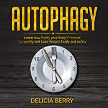 Autophagy: Learn how Purify your Body, Promote Longevity and Lose Weight Easily and safely (English Edition)