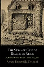 The Strange Case of Ermine de Reims: A Medieval Woman Between Demons and Saints (The Middle Ages Series)