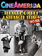 The Cool,Quirky & Stranger Things 1917-1936