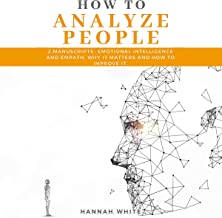 How to Analyze People: 2 Manuscripts - Emotional Intelligence and Empath, Why It Matters and How to Improve It