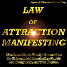 Law of Attraction Manifesting: The Secret Key to Finally Connect into the Universe and Manifesting the Life You Really Wan...