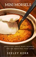 Mini Morsels: Wholefood Single Serve Desserts for The Grain Free Food Lover