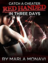 How to Catch a Cheater Red-Handed in Three Days or Less: The Handbook for a Possible Case of Infidelity.