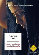 I nostri corpi come campi di battaglia: Storie di donne, guerra e violenza (Italian Edition)