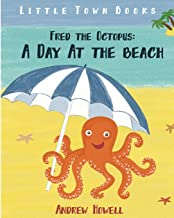 Fred the Octopus: A Day At The Beach: (Moral Story, Illustrations, Ages 4-8) (Octopus Books For Kids) (Volume 1)