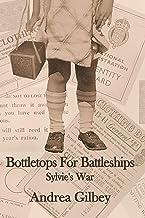 Bottletops for Battleships: Sylvie's War