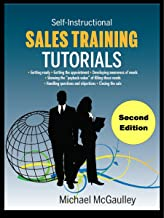 SALES TRAINING TUTORIALS: Tutorials for new entrepreneur self-instruction or small group sales training (Small Business Sales Training How-to Series)